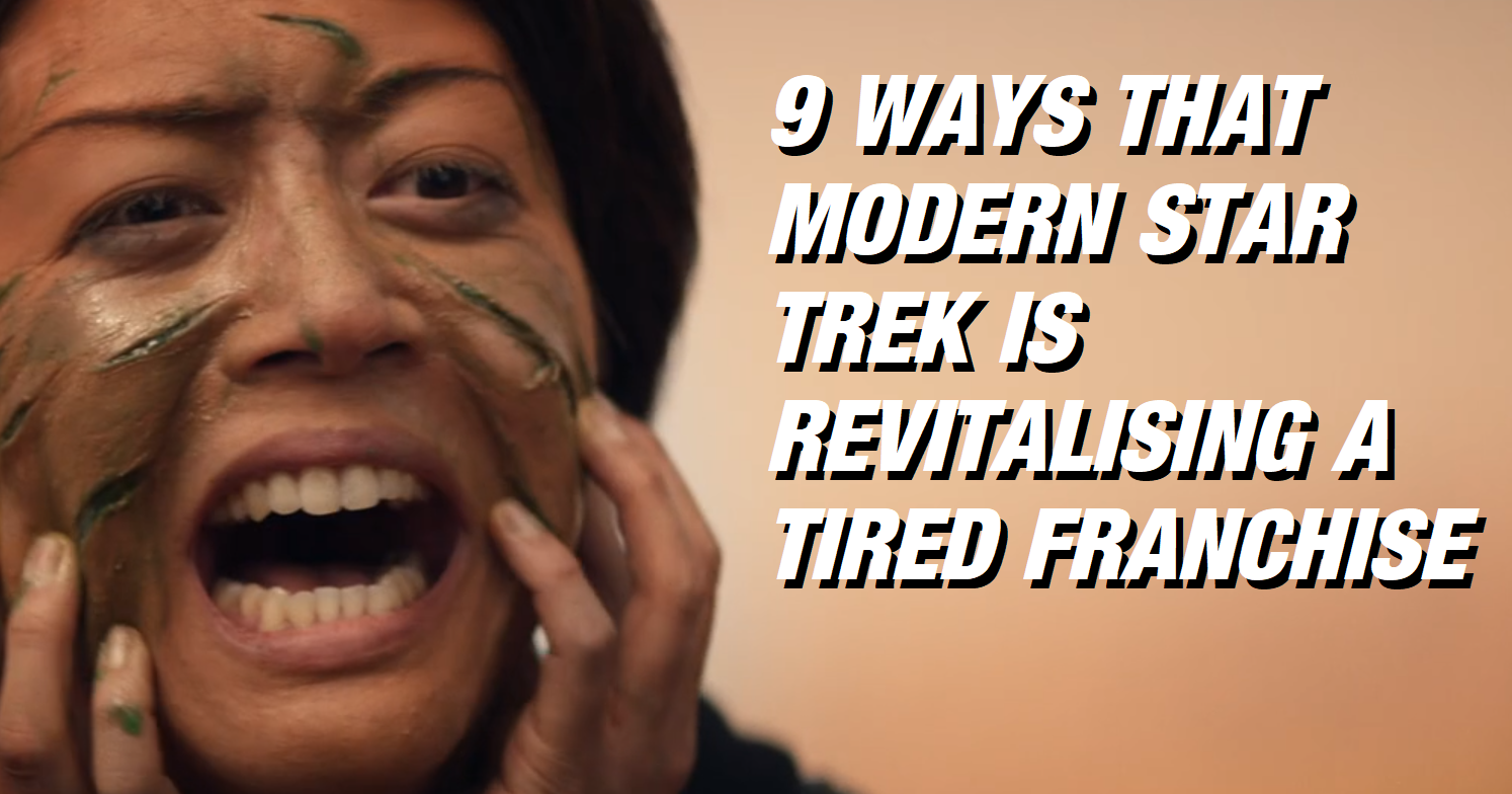9 Ways That Modern Star Trek Is Revitalising A Tired Franchise